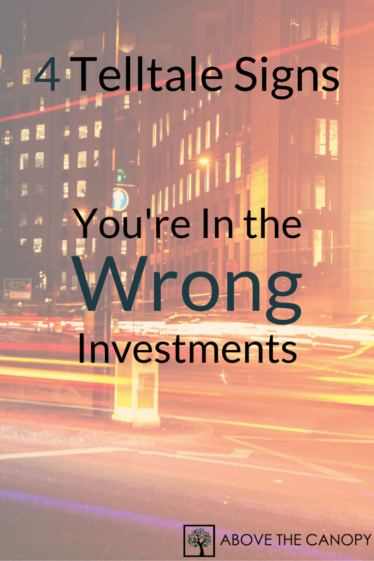 4 Telltale Signs You're in the Wrong Investments