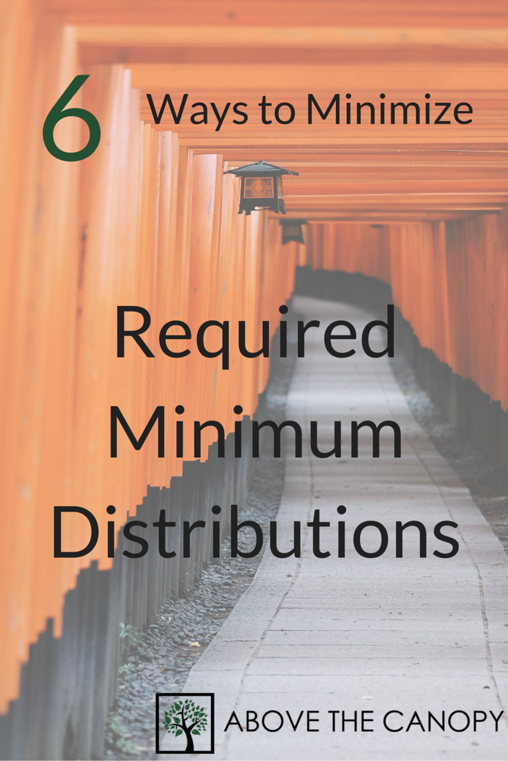6 Ways to Minimize Required Minimum Distributions