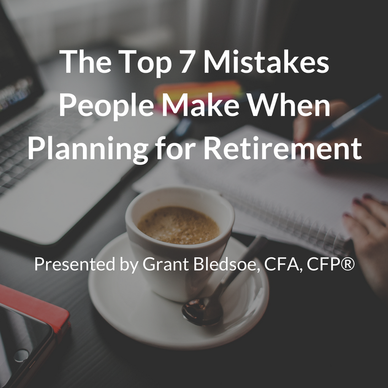 The Top 7 Mistakes People Make When Planning for Retirement