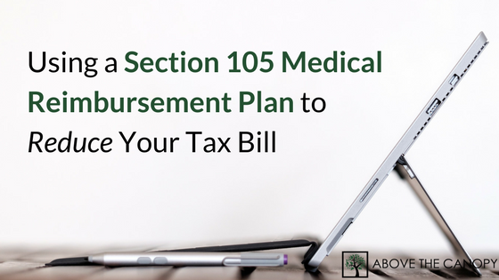 Using a Section 105 Medical Reimbursement Plan to Reduce Your Tax Bill
