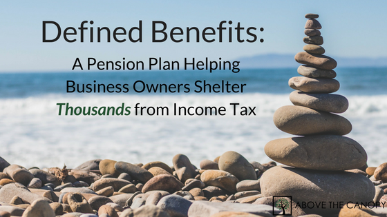 Defined Benefits Pension Plan: Helping Business Owners Shelter Thousands from Income Tax
