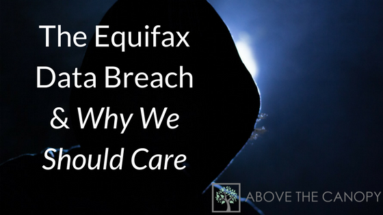 The Equifax Data Breach & Why We Should Care