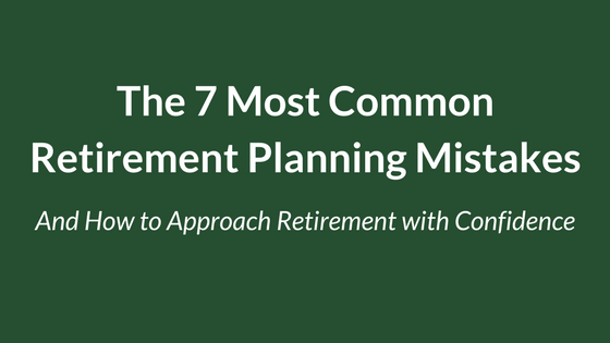 The 7 Most Common Retirement Planning Mistakes