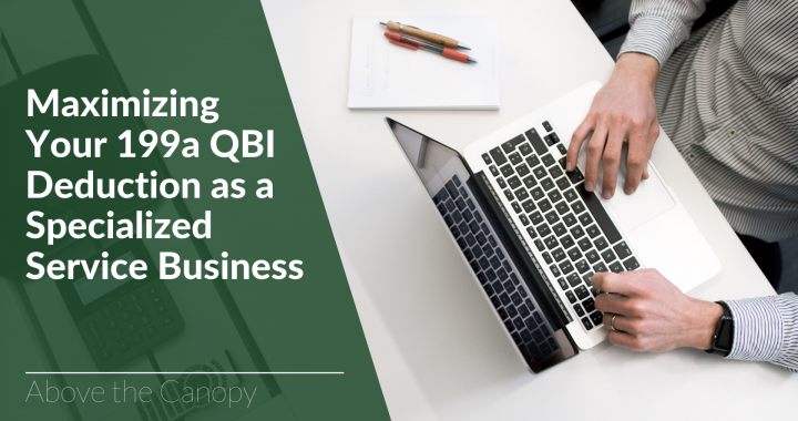 Maximizing Your 199a QBI Deduction as a Specialized Service Business
